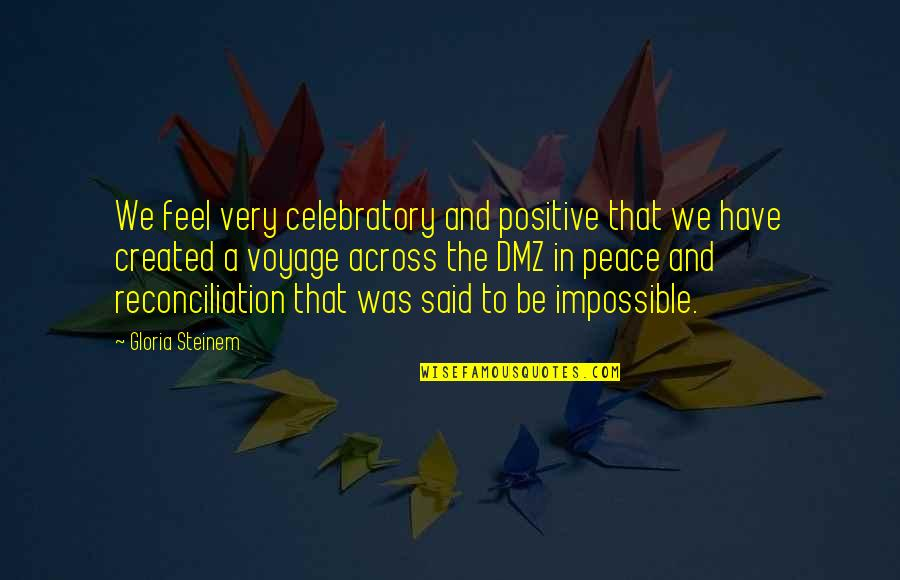 Voyages Quotes By Gloria Steinem: We feel very celebratory and positive that we