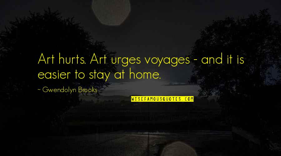 Voyages Quotes By Gwendolyn Brooks: Art hurts. Art urges voyages - and it