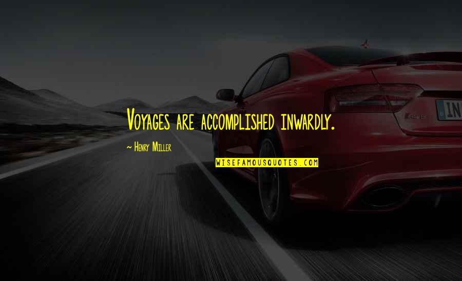 Voyages Quotes By Henry Miller: Voyages are accomplished inwardly.