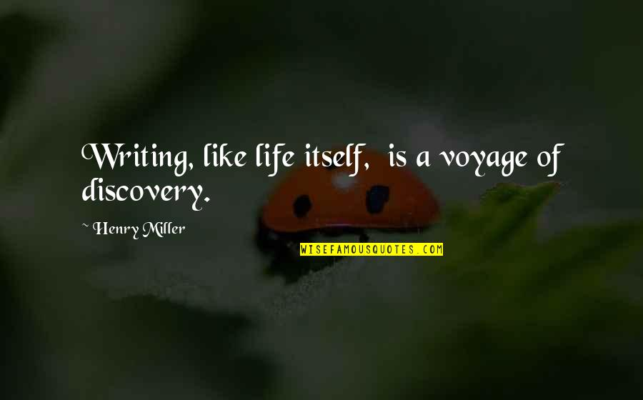 Voyages Quotes By Henry Miller: Writing, like life itself, is a voyage of