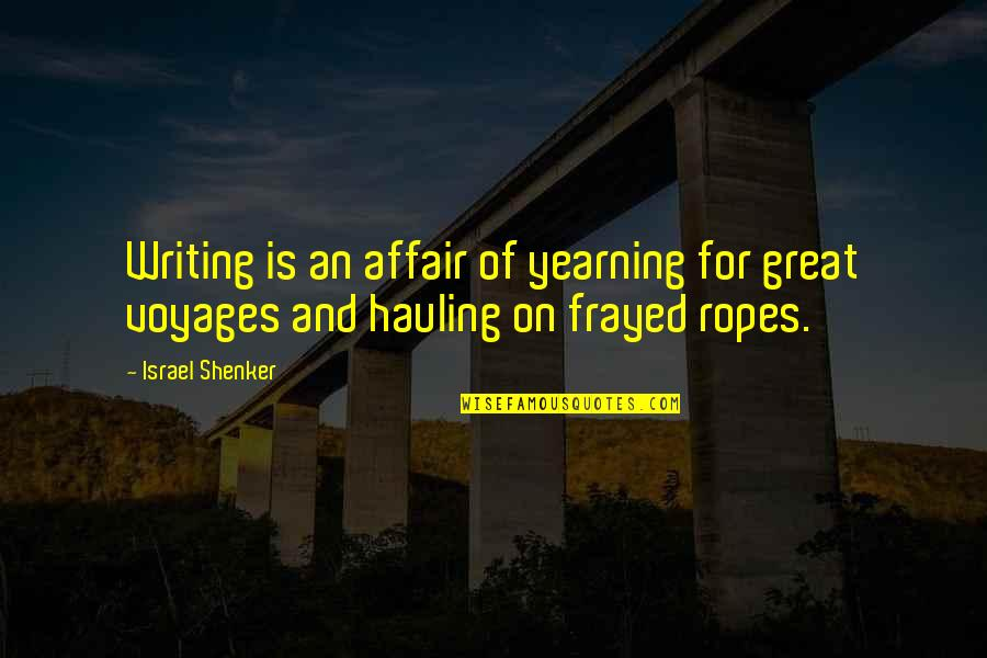 Voyages Quotes By Israel Shenker: Writing is an affair of yearning for great