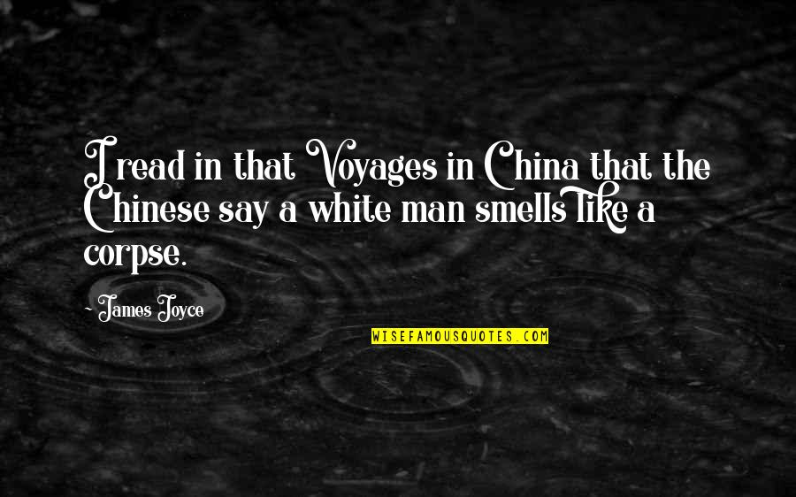 Voyages Quotes By James Joyce: I read in that Voyages in China that