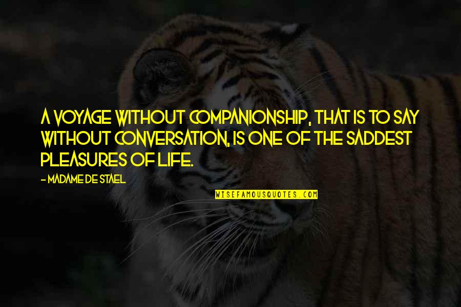 Voyages Quotes By Madame De Stael: A voyage without companionship, that is to say