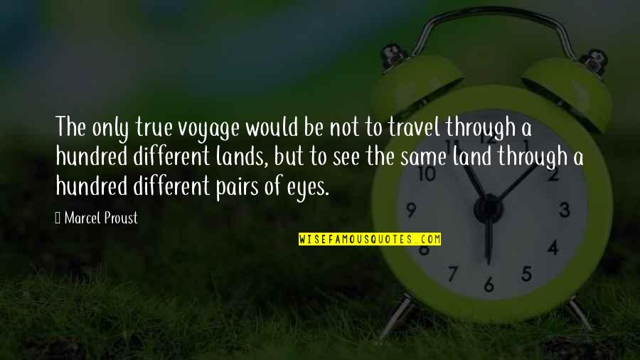 Voyages Quotes By Marcel Proust: The only true voyage would be not to