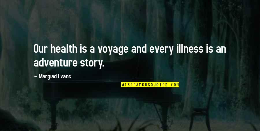 Voyages Quotes By Margiad Evans: Our health is a voyage and every illness