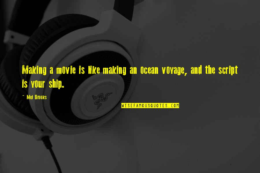 Voyages Quotes By Mel Brooks: Making a movie is like making an ocean
