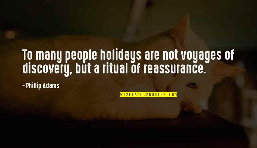 Voyages Quotes By Phillip Adams: To many people holidays are not voyages of
