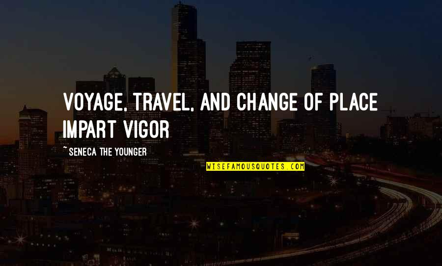 Voyages Quotes By Seneca The Younger: Voyage, travel, and change of place impart vigor