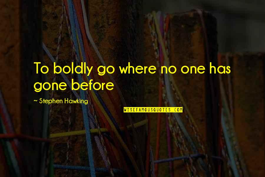 Voyages Quotes By Stephen Hawking: To boldly go where no one has gone