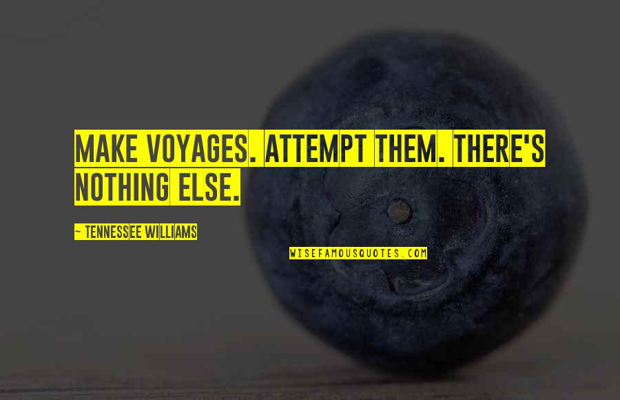 Voyages Quotes By Tennessee Williams: Make voyages. Attempt them. There's nothing else.