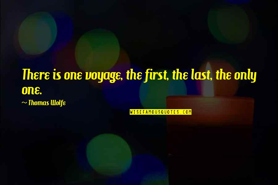 Voyages Quotes By Thomas Wolfe: There is one voyage, the first, the last,