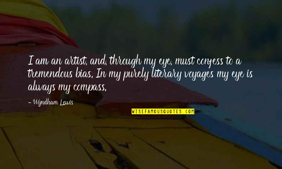 Voyages Quotes By Wyndham Lewis: I am an artist, and, through my eye,