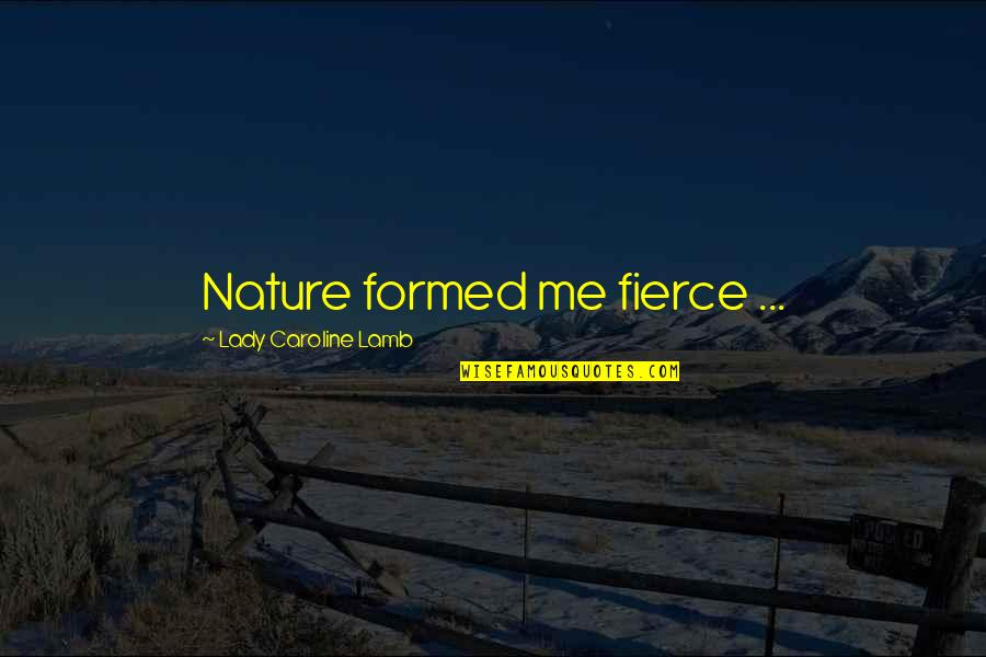 Voz Quotes By Lady Caroline Lamb: Nature formed me fierce ...