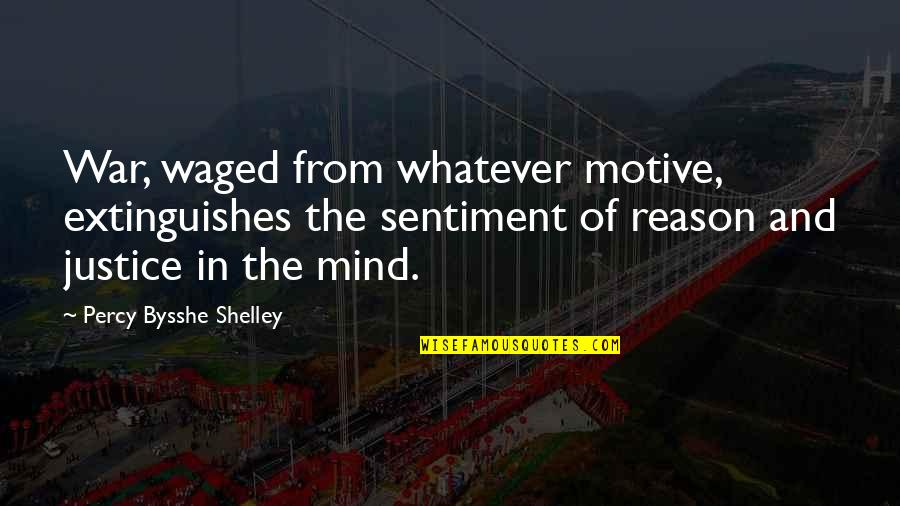 Voz Quotes By Percy Bysshe Shelley: War, waged from whatever motive, extinguishes the sentiment