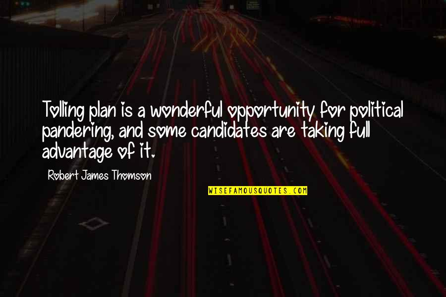 Voz Quotes By Robert James Thomson: Tolling plan is a wonderful opportunity for political
