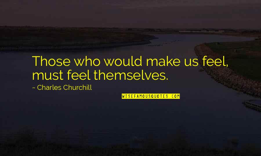 Vrouwelijke Quotes By Charles Churchill: Those who would make us feel, must feel
