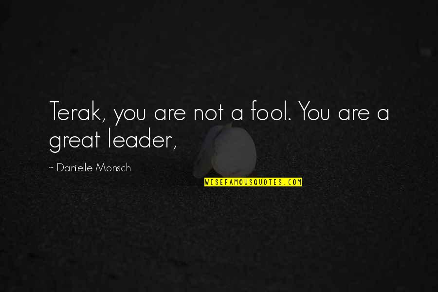 Vrouwelijke Quotes By Danielle Monsch: Terak, you are not a fool. You are