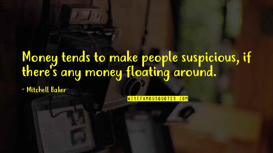 Vrouwelijke Quotes By Mitchell Baker: Money tends to make people suspicious, if there's