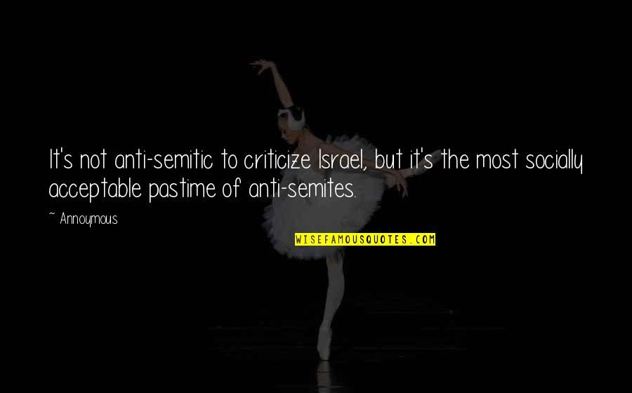 Vruck Quotes By Annoymous: It's not anti-semitic to criticize Israel, but it's