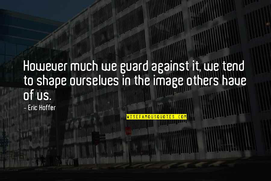Vruck Quotes By Eric Hoffer: However much we guard against it, we tend