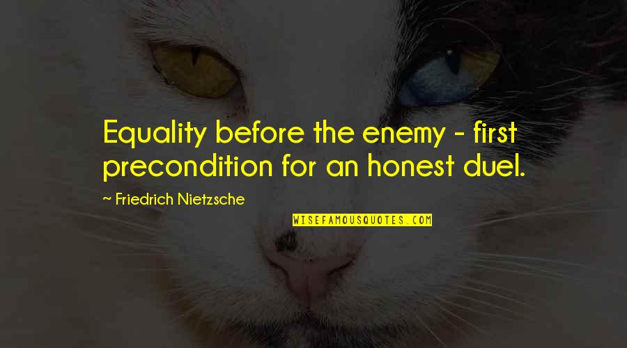 Vruck Quotes By Friedrich Nietzsche: Equality before the enemy - first precondition for