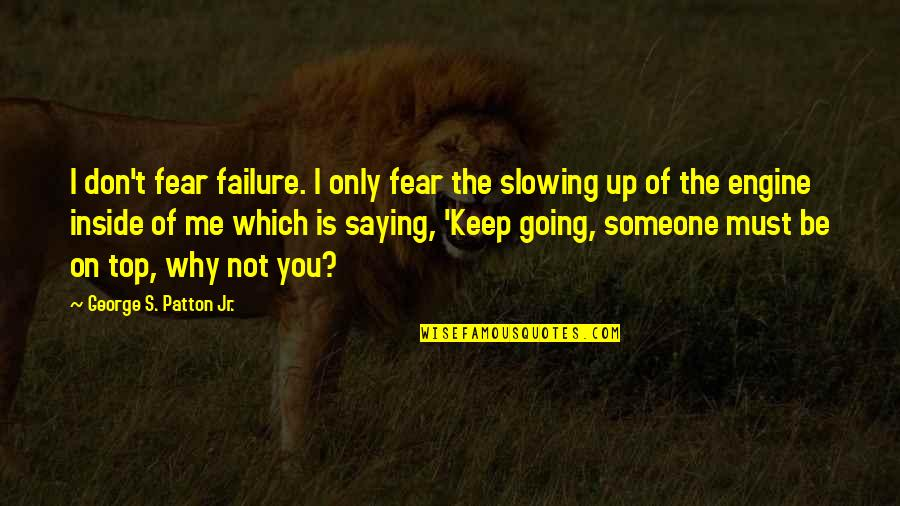 Vruck Quotes By George S. Patton Jr.: I don't fear failure. I only fear the