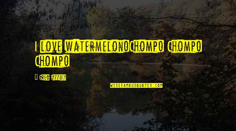 Vruck Quotes By Greg Pizzoli: I love watermelon!Chomp! Chomp! Chomp!