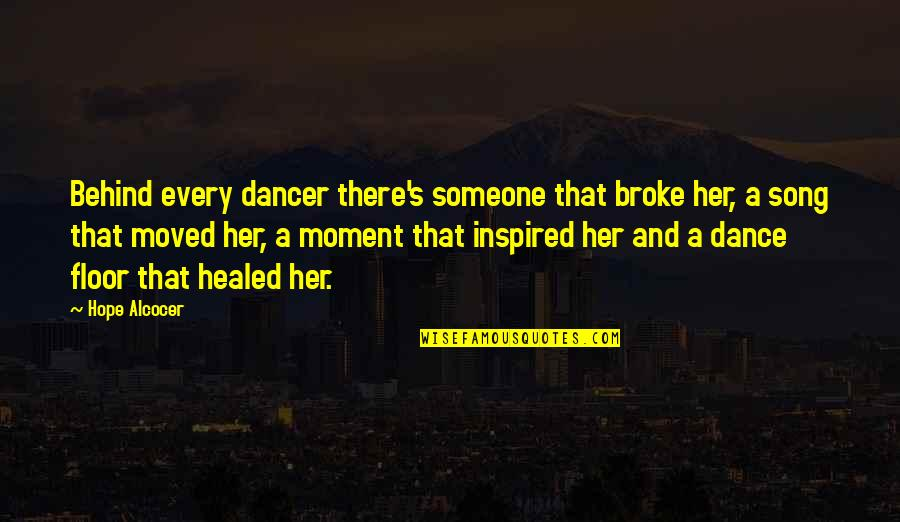 Vruck Quotes By Hope Alcocer: Behind every dancer there's someone that broke her,