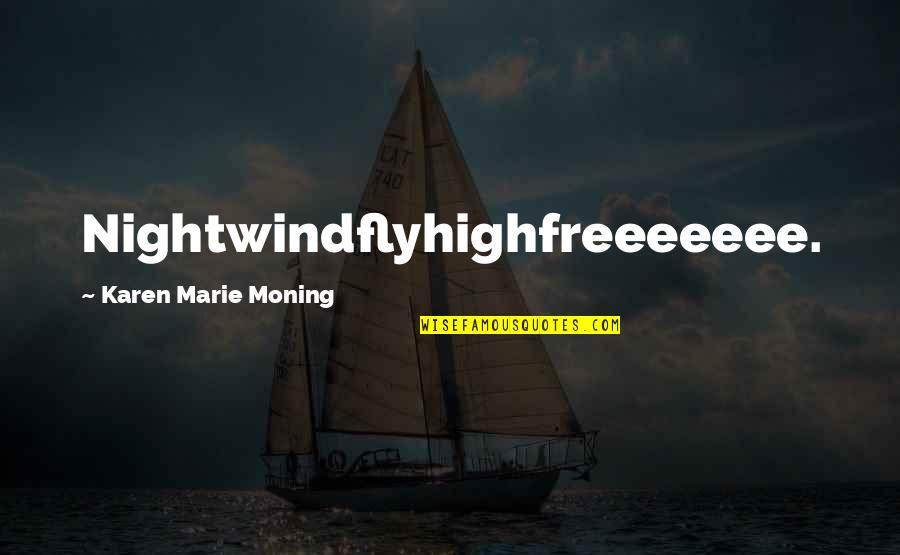 Vruck Quotes By Karen Marie Moning: Nightwindflyhighfreeeeeee.