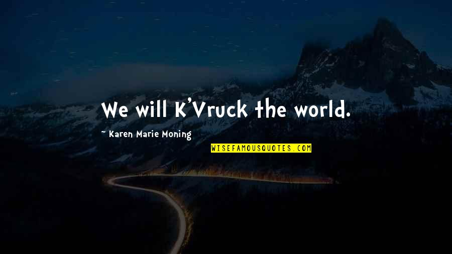 Vruck Quotes By Karen Marie Moning: We will K'Vruck the world.