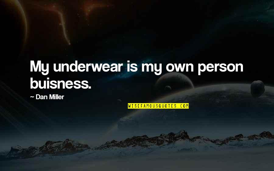 Vs Underwear Quotes By Dan Miller: My underwear is my own person buisness.