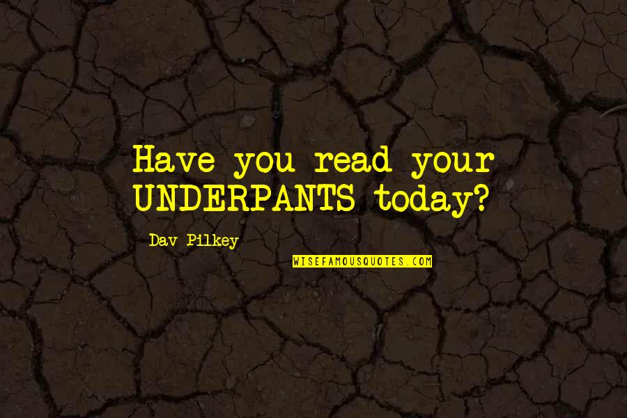 Vs Underwear Quotes By Dav Pilkey: Have you read your UNDERPANTS today?