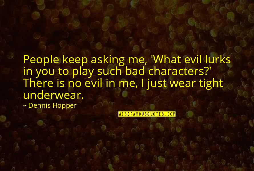 Vs Underwear Quotes By Dennis Hopper: People keep asking me, 'What evil lurks in