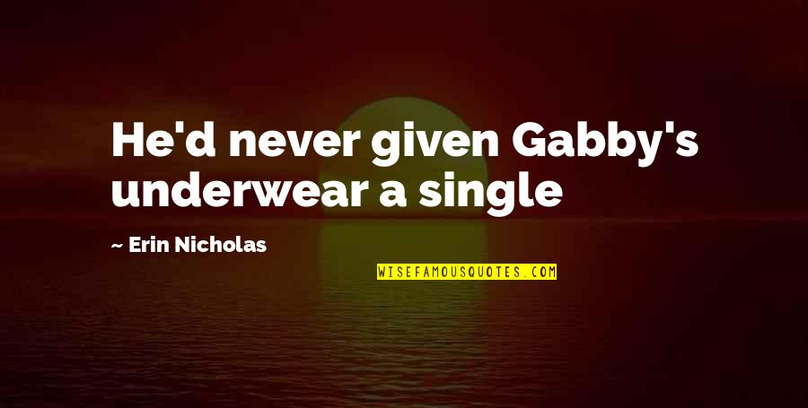Vs Underwear Quotes By Erin Nicholas: He'd never given Gabby's underwear a single