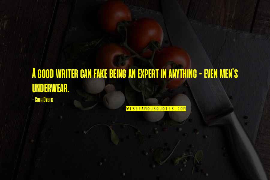 Vs Underwear Quotes By Greg Dybec: A good writer can fake being an expert