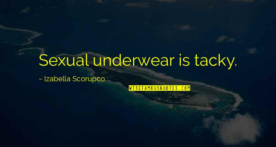 Vs Underwear Quotes By Izabella Scorupco: Sexual underwear is tacky.