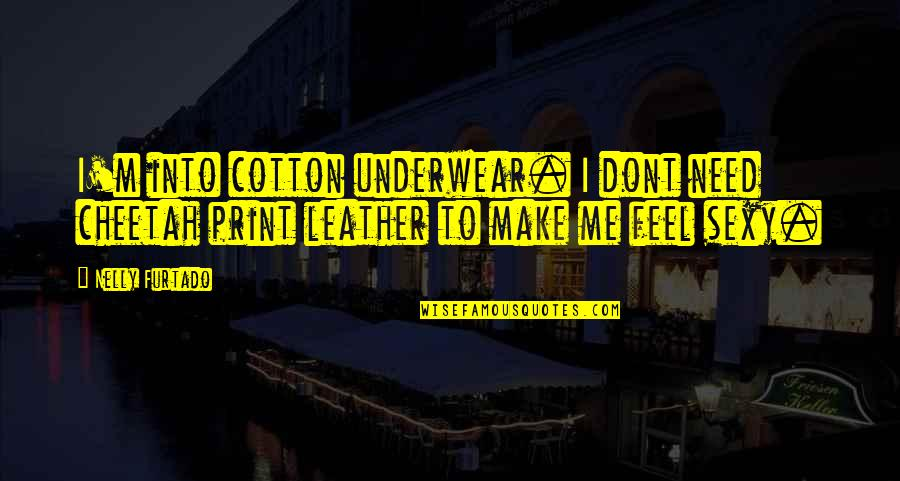 Vs Underwear Quotes By Nelly Furtado: I'm into cotton underwear. I dont need cheetah