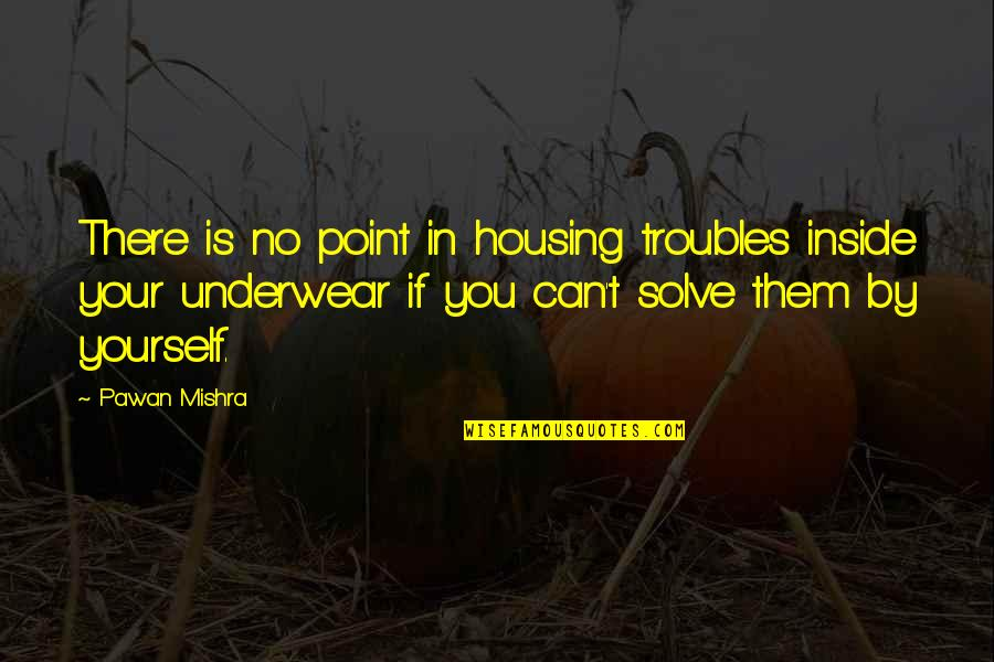 Vs Underwear Quotes By Pawan Mishra: There is no point in housing troubles inside