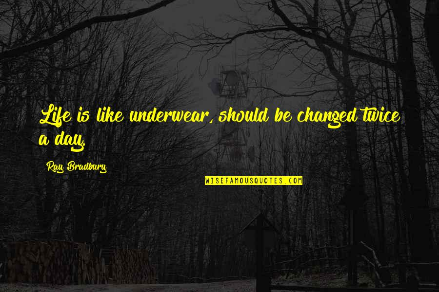 Vs Underwear Quotes By Ray Bradbury: Life is like underwear, should be changed twice
