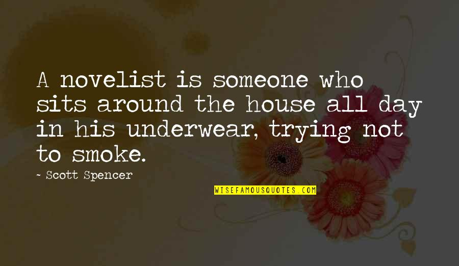 Vs Underwear Quotes By Scott Spencer: A novelist is someone who sits around the