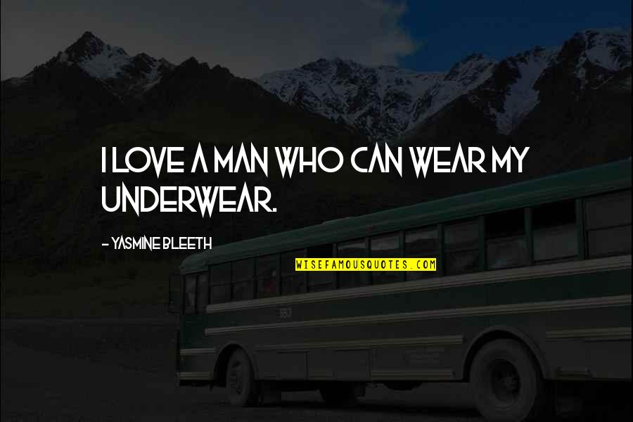Vs Underwear Quotes By Yasmine Bleeth: I love a man who can wear my