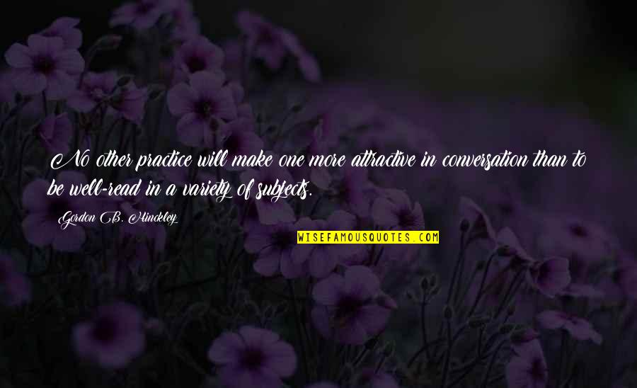 Vucic Quotes By Gordon B. Hinckley: No other practice will make one more attractive