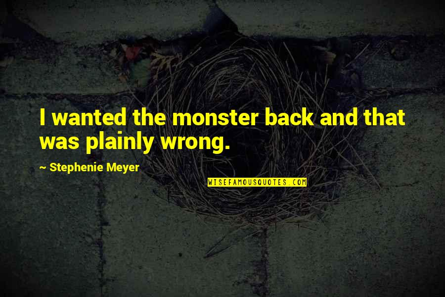 Vucic Quotes By Stephenie Meyer: I wanted the monster back and that was