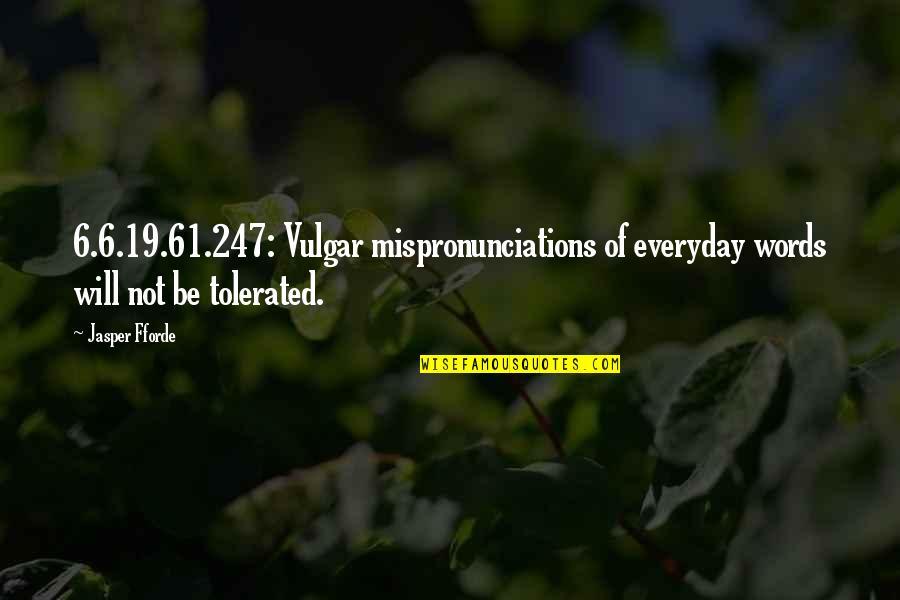 Vulgar Words Quotes By Jasper Fforde: 6.6.19.61.247: Vulgar mispronunciations of everyday words will not