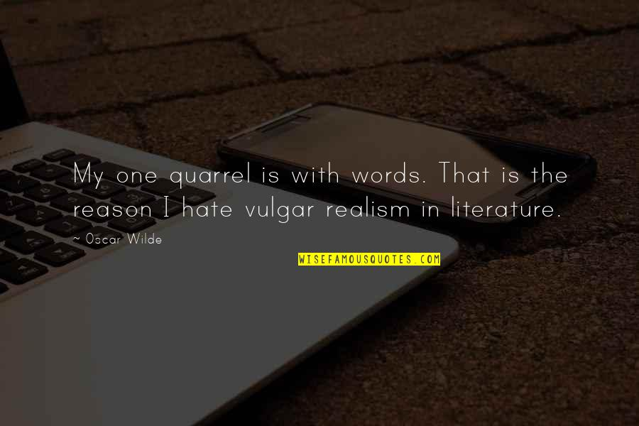 Vulgar Words Quotes By Oscar Wilde: My one quarrel is with words. That is