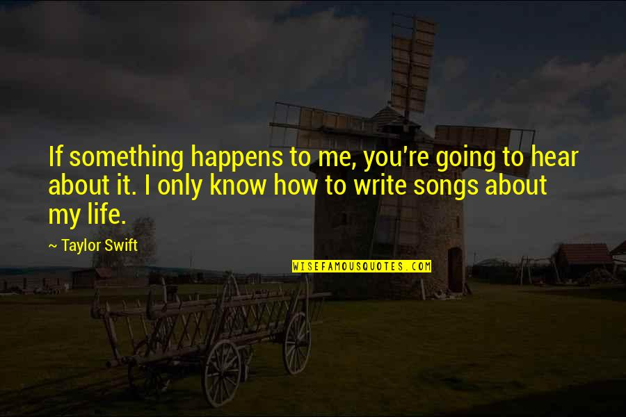 Vulgar Words Quotes By Taylor Swift: If something happens to me, you're going to
