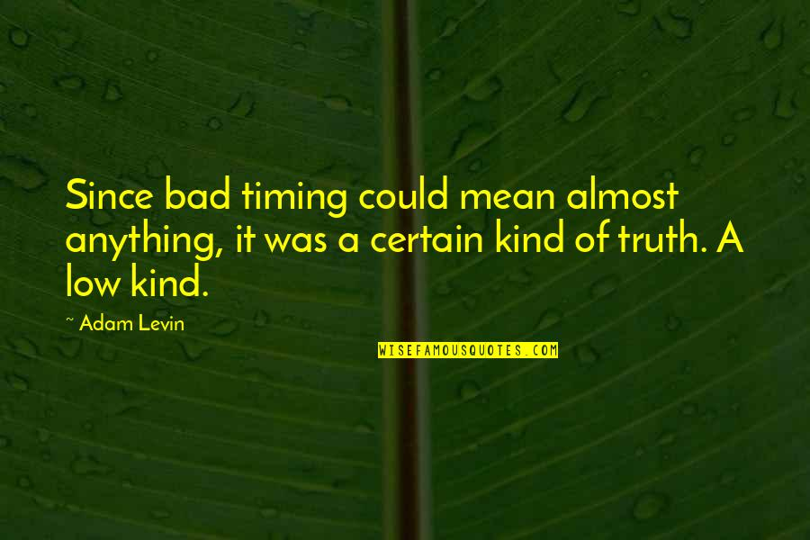 Vulnerabilty Quotes By Adam Levin: Since bad timing could mean almost anything, it