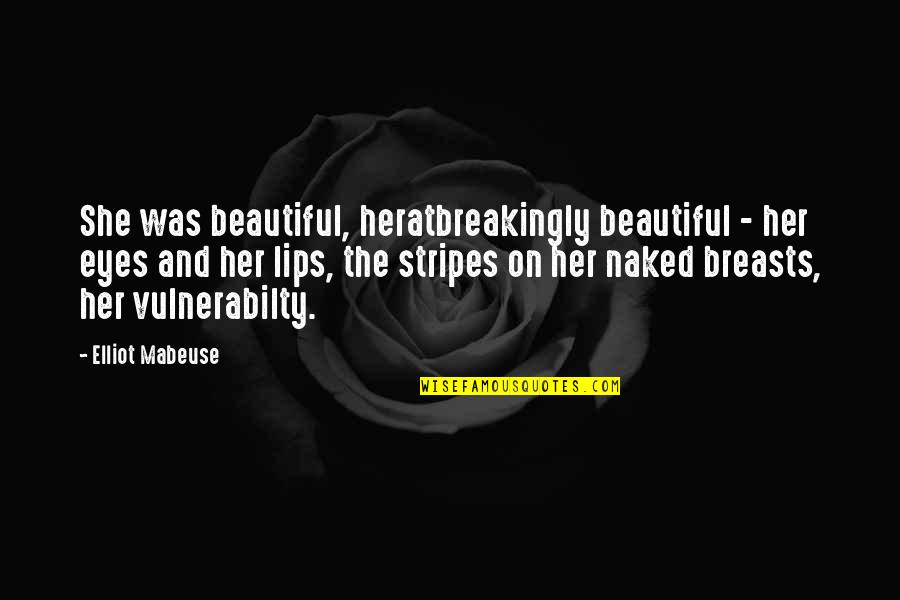 Vulnerabilty Quotes By Elliot Mabeuse: She was beautiful, heratbreakingly beautiful - her eyes