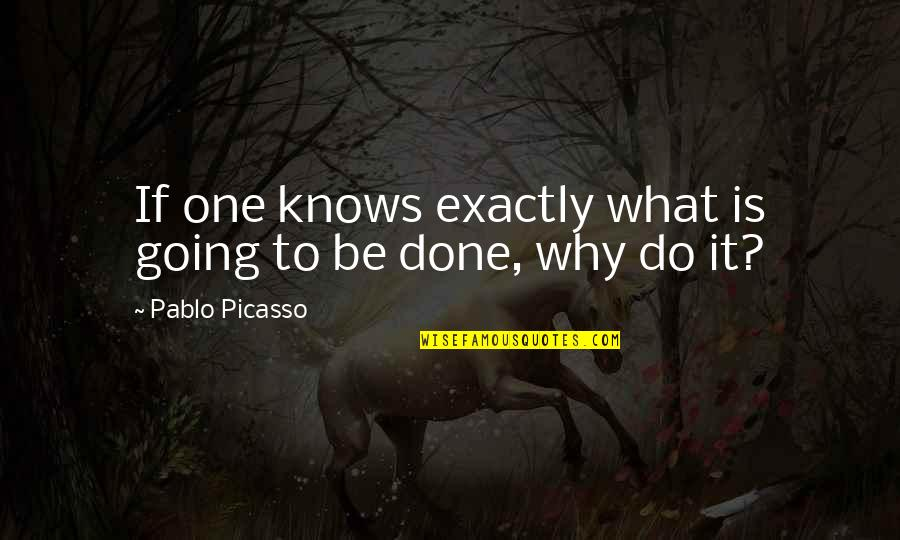 Vulnerabilty Quotes By Pablo Picasso: If one knows exactly what is going to
