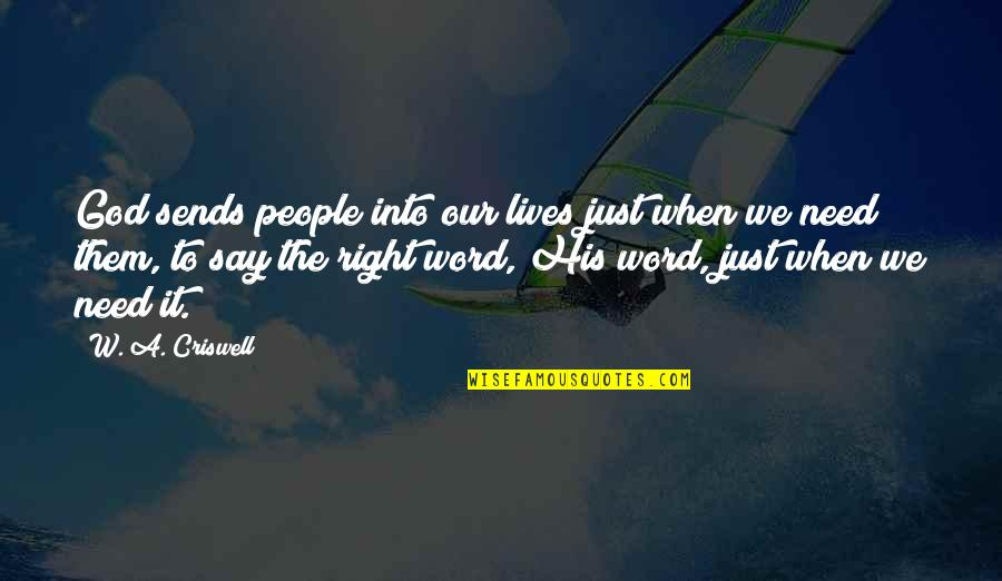 W A Criswell Quotes By W. A. Criswell: God sends people into our lives just when